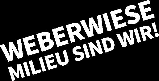 Weberwiese – Milieu sind wir!